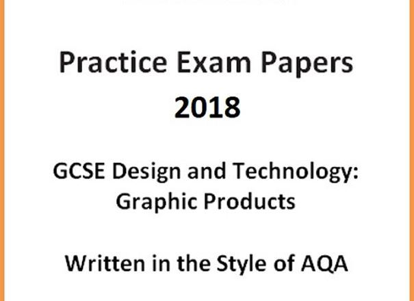 GCSE D&T: Graphic Products Practice Exam Papers 2018 (Written in the style of AQA)