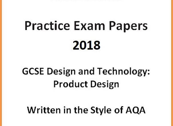 GCSE D&T: Product Design Practice Exam Papers 2018 (Written in the style of AQA)