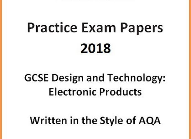 GCSE D&T: Electronic Products Practice Exam Papers 2018 (Written in the style of AQA)