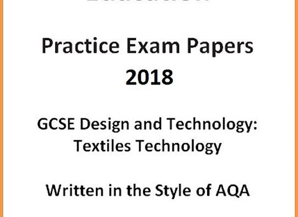 GCSE D&T: Textiles Technology Practice Exam Papers 2018 (Written in the style of AQA)
